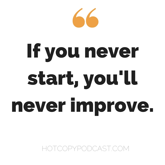 If you never start you'll never improve