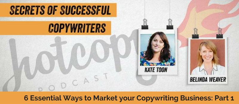E35 6 Essential Ways to Market your Copywriting Business – Part 1 (Business)